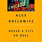 Never a City So Real: A Walk in Chicago | Alex Kotlowitz