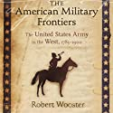 The American Military Frontiers: The United States Army in the West, 1783-1900 (Histories of the American Frontier) (       UNABRIDGED) by Robert Wooster Narrated by Jack Chekijian