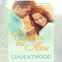 Come to Me Alive: A Contemporary Christian Romance Novel (       UNABRIDGED) by Leah Atwood Narrated by Pamela Almand