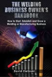 img - for By David Zielinski The Welding Business Owner's Hand Book: How to Start, Establish and Grow a Welding or Manufacturing [Paperback] book / textbook / text book