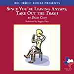 Since You're Leaving Anyway, Take Out the Trash (       UNABRIDGED) by Dixie Cash Narrated by Peggity Price