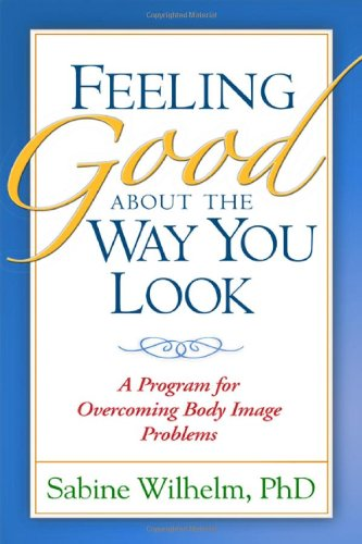 Feeling Good about the Way You Look: A Program for Overcoming Body Image Problems (A Program For You compare prices)