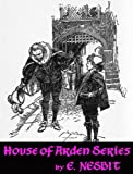 Complete House of Arden Series by E  NESBIT: The House of Arden and Harding's Luck