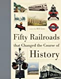 Fifty Railroads that Changed the Course of History (Fifty Things That Changed the Course of Histoy)