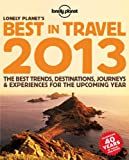 Lonely Planets Best in Travel 2013 (General Reference)