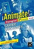 Animate Espagnol 1re année éd. 2011 - Cahier d'activités