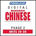Chinese (Man) Phase 2, Unit 26-30: Learn to Speak and Understand Mandarin Chinese with Pimsleur Language Programs  by Pimsleur