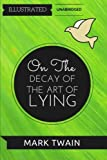 img - for On The Decay Of The Art Of Lying: By Mark Twain : Illustrated & Unabridged book / textbook / text book