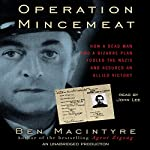 Operation Mincemeat: How a Dead Man and a Bizarre Plan Fooled the Nazis and Assured an Allied Victory | Ben Macintyre