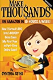 Make Thousands on Amazon in 10 Hours a Week! Revised: How I Turned $200 into $40,000 Gross Sales My First Year in Part-Time Online Sales!