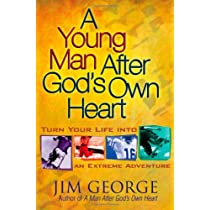 A Young Man After Gods Own Heart: Turn Your Life into an Extreme Adventure