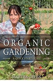 Organic Gardening: A Quick Start Guide (Gardening Quick Start Guides)