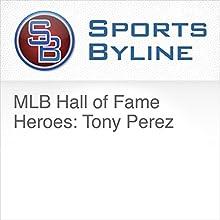 MLB Hall of Fame Heroes: Tony Perez Radio/TV Program by Ron Barr Narrated by Ron Barr, Tony Perez