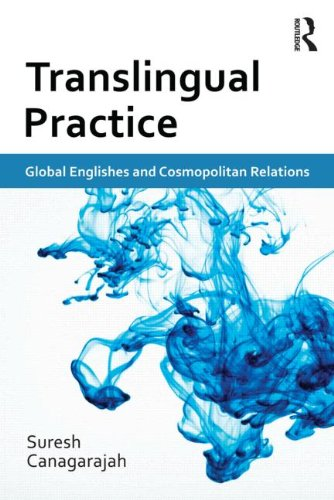 Translingual Practice: Global Englishes and Cosmopolitan Relations