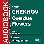 Overdue Flowers [Russian Edition] | Anton Chekhov