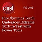 Rio Olympics Torch Undergoes Extreme Torture Test with Power Tools | Amanda Kooser