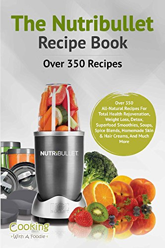 Nutribullet Recipe Book: Over 350 Recipes All-Natural Recipes For Total Health Rejuvenation, Weightloss, Detox, Superfood Smoothies, Soups, Spice Blends, ... More (Nutribullet Recipe Book Series 1) (Nutribullet Juicing Recipe Book compare prices)