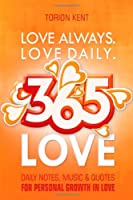 Love Always. Love Daily. 365 Love: Daily Notes, Music and Quotes for Personal Growth in Love