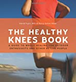 Astrid Pujari The Healthy Knee Book: A Guide to Whole Healing for Outdoor Enthusiasts and Other Active People