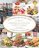 Fairfield County Chefs Table: Extraordinary Recipes from Connecticuts Gold Coast