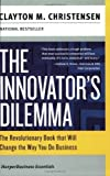 The Innovator's Dilemma: The Revolutionary Book that Will Change the Way You Do Business (Collins Business Essentials) by Clayton M. Christensen Reprint Edition [Paperback(2003)]