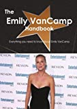 The Emily Vancamp Handbook: Everything You Need to Know About Emily Vancamp