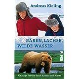 """B�ren, Lachse, wilde Wasser: Als junge Familie durch Kanada und Alaskavon """"Andreas Kieling"""""""