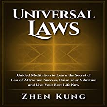Universal Laws: Guided Meditation to Learn the Secret of Law of Attraction Success, Raise Your Vibration, and Live Your Best Life Now (       UNABRIDGED) by Zhen Kung Narrated by Lloyd Rosentall