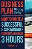 img - for Business Plan Writing Guide: How To Write A Successful, Sustainable Business Plan in Under 3 Hours book / textbook / text book