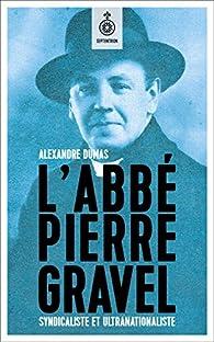 L\'Abbé Pierre Gravel : Syndicaliste et ultranationaliste par Alexandre Dumas (II)