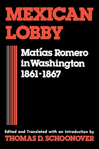 Mexican Lobby: Matias Romero in Washington 1861-1867