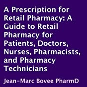 A Prescription for Retail Pharmacy: A Guide to Retail Pharmacy for Patients, Doctors, Nurses, Pharmacists, and Pharmacy Technicians | [Jean-Marc Bovee]