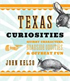 img - for Texas Curiosities: Quirky Characters, Roadside Oddities & Offbeat Fun book / textbook / text book