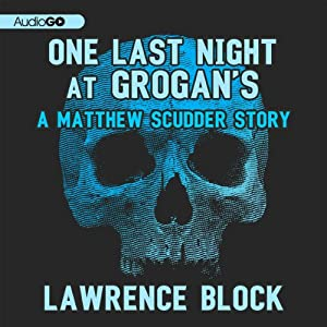 One Last Night at Grogan's: A Matthew Scudder Story, Book 11 | [Lawrence Block]