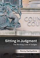 Sitting in Judgment: The Working Lives of Judges