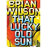 Brian Wilson: That Lucky Old Sun ~ Brian Wilson