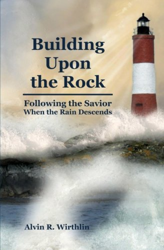 Building Upon the Rock: Following the Savior When the Rain Descends PDF