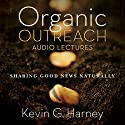 Organic Outreach: Audio Lectures Speech by Kevin G. Harney Narrated by Kevin G. Harney
