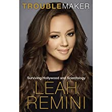 Troublemaker: Surviving Hollywood and Scientology (       UNABRIDGED) by Leah Remini Narrated by Leah Remini