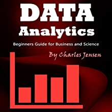 Data Analytics: Beginners Guide for Business and Science Audiobook by Charles Jensen Narrated by Judy Rounda