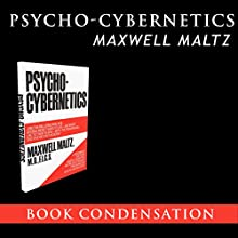 Psycho-Cybernetics - Book Condensation (       UNABRIDGED) by Maxwell Maltz Narrated by John Wells Rood