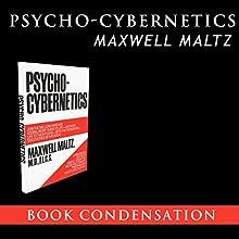 Psycho-Cybernetics - Book Condensation | Livre audio Auteur(s) : Maxwell Maltz Narrateur(s) : John Wells Rood