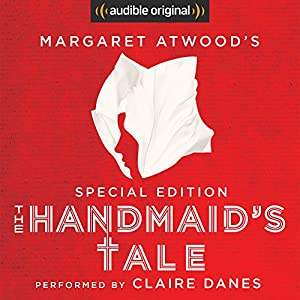 The Handmaid's Tale: Special Edition Hörbuch von Margaret Atwood, Valerie Martin - essay Gesprochen von: Margaret Atwood, Claire Danes,  full cast