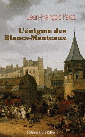 Les enquêtes de Nicolas Le Floch, commissaire au Châtelet : L'énigme des Blancs-Manteaux
