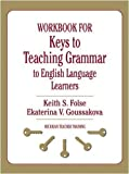 img - for Keys to Teaching Grammar to English Language Learners: Workbook: A Practical Handbook (Michigan Teacher Training) Workbook Edition by Folse, Keith S. published by The University of Michigan Press (2009) book / textbook / text book
