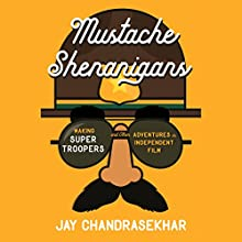 Mustache Shenanigans: Making Super Troopers and Other Adventures in Comedy Audiobook by Jay Chandrasekhar Narrated by Jay Chandrasekhar