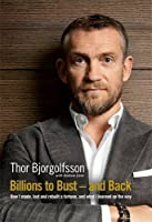 Billions to Bust and Back: How I made, lost and rebuilt a fortune, and what I learned on the way
