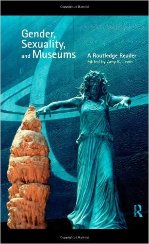 Gender, Sexuality and Museums: A Routledge Reader written by Amy K. Levin