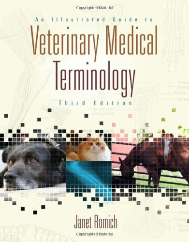 An Illustrated Guide to Veterinary Medical Terminology...