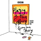 img - for Grayson Perry: Playing to the Gallery: The Reith Lectures book / textbook / text book